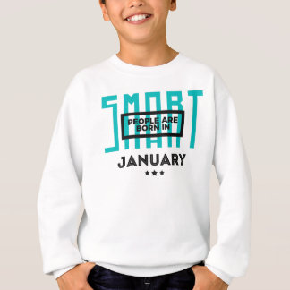 Smart Born In January Babies Birthday Sweatshirt