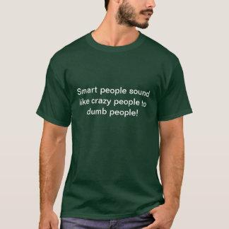 Smart, Crazy, Dumb T-Shirt