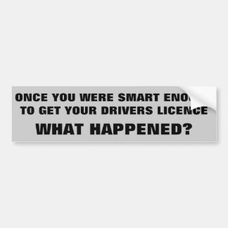 Smart Enough to Drive What happened? Bumper Sticker