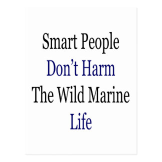 Smart People Don't Harm The Wild Marine Life Post Card