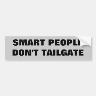 Smart People Don't Tailgate. Bumper Sticker