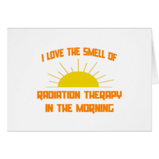 Smell of Radiation Therapy in the Morning Card
