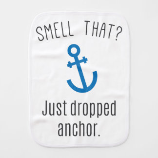 Smell That? Just Dropped Anchor Burp Cloth