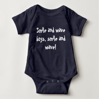 Smile and wave boys, smile and wave! baby bodysuit