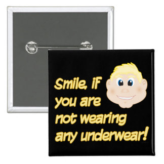 Smile, if you are not wearing any underwear! 15 cm square badge
