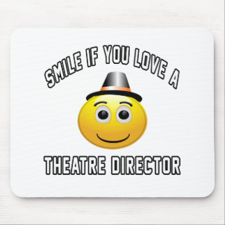 smile if you love a Theatre director. Mousepad