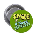Smile - if you're depressed pinback buttons