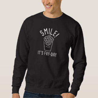 Smile! It's Fry-Day Sweatshirt