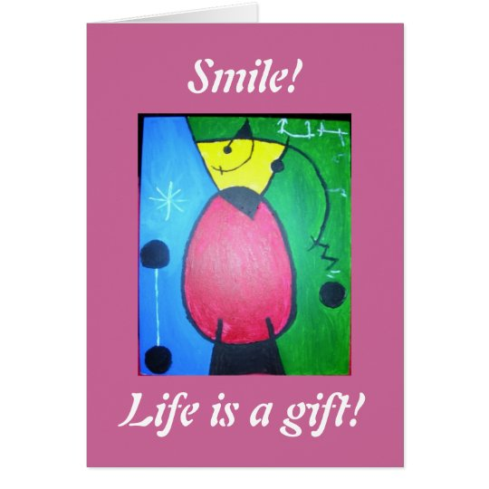 Smile!, Life is a gift!  greeting card