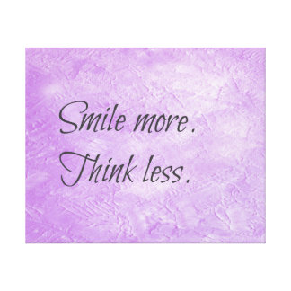 Smile more. Think less. Stretched Canvas Prints