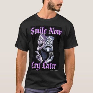 SMILE NOW CRY LATER T-Shirt
