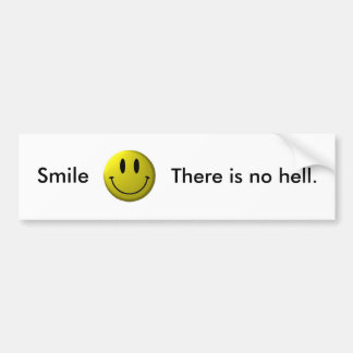 Smile, There is no hell. Bumper Sticker