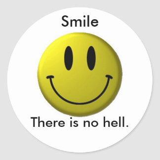 Smile, There is no hell. Classic Round Sticker