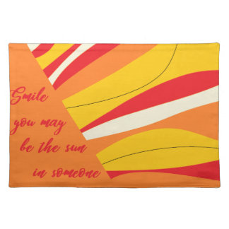 smile you may be the sun in someone elses sky placemat
