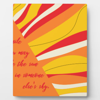 smile you may be the sun in someone elses sky plaque