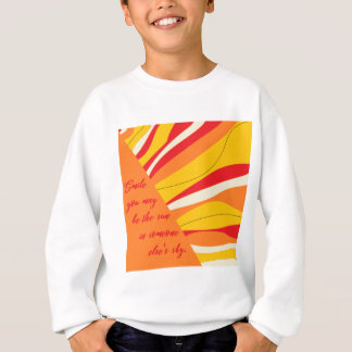 smile you may be the sun in someone elses sky sweatshirt
