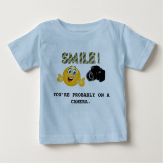 Smile! You're probably on a camera Baby T-Shirt