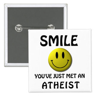 SMILE, you've just met an atheist. Button