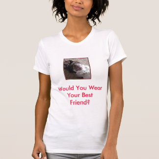 smiledog, Would You Wear Your Best Friend? Tee Shirt