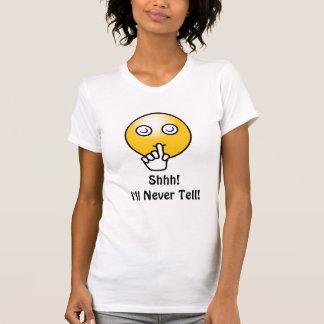 Smiley Shirt, Shhh! I'll Never Tell! T-Shirt