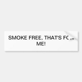 """""""SMOKE FREE, THAT'S FOR ME!""""Bumper Sticker"""