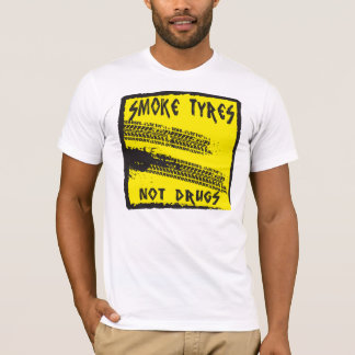 SMOKE TYRES...NOT DRUGS TEE SHIRT