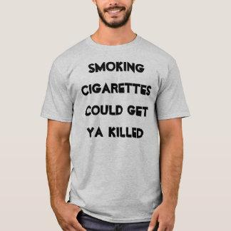 smoking cigarettes could get ya killed T-Shirt