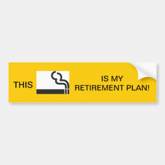 Smoking Retirement Plan Bumper Sticker