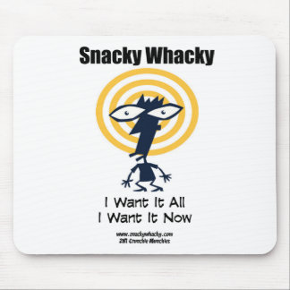Snacky Whacky: I Want It All I Want It Now Mouse Pad