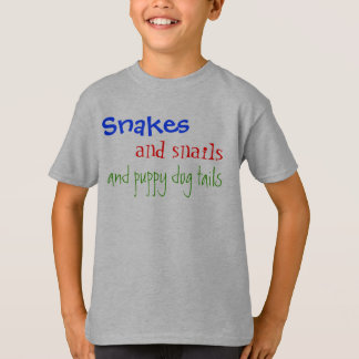 Snakes, and snails, and puppy dog tails T-Shirt