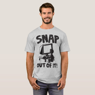 Snap Out of It! t-shirt