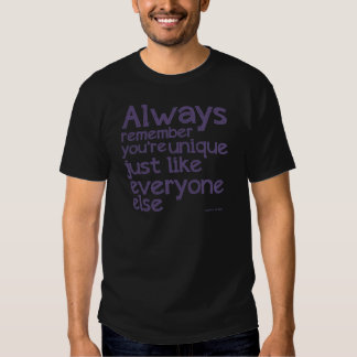 Snark Unique like everyone else Shirts