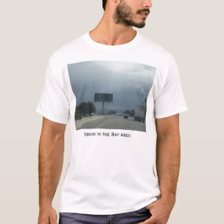 Snow in the Bay Area! T-Shirt