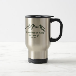 Snow tipped mtns are calling-John Muir Travel Mug