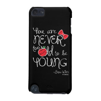 Snow White | You Are Never To Old To Be Young iPod Touch (5th Generation) Cover