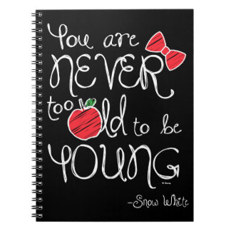 Snow White   You Are Never To Old To Be Young Notebook