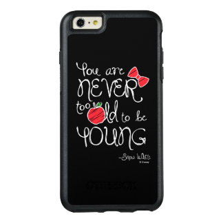 Snow White   You Are Never To Old To Be Young OtterBox iPhone 6/6s Plus Case