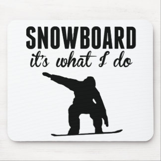 Snowboard It's What I Do Mouse Pad