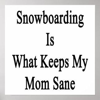 Snowboarding Is What Keeps My Mom Sane Print