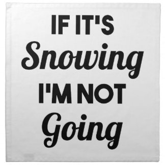 Snowing I'm Not Going Napkin