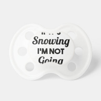Snowing I'm Not Going Pacifiers