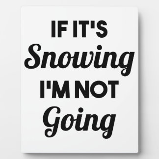 Snowing I'm Not Going Plaque