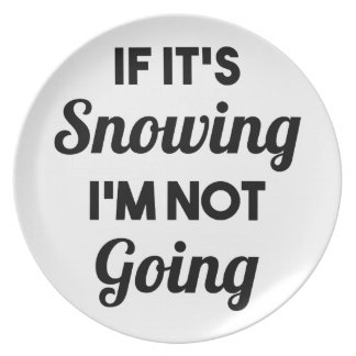 Snowing I'm Not Going Plate