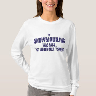 Snowmobiling-is-EASY[1] T-Shirt