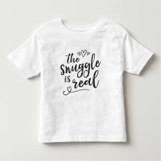 Snuggle is Real Funny Quote Toddler T-Shirt