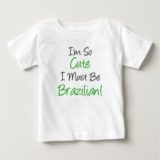 So Cute Must Be Brazilian Baby T-Shirt
