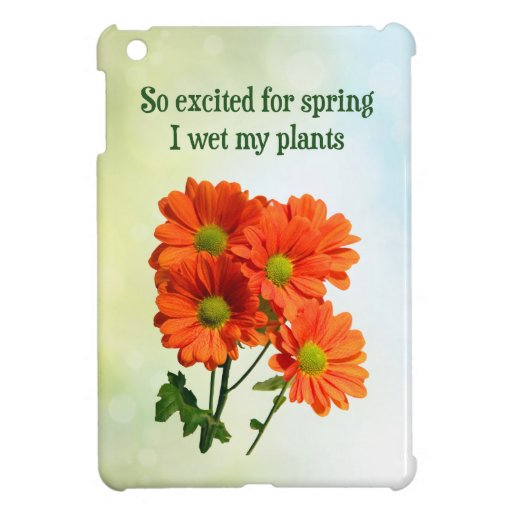 So excited for spring I wet my plants Case For The iPad Mini
