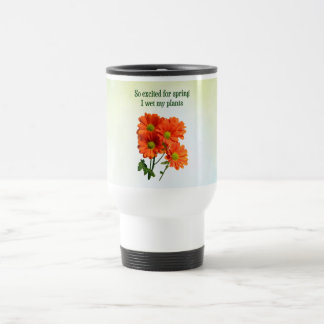 So excited for spring I wet my plants Travel Mug