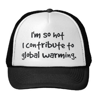 so hot I contribute to global warming Hat