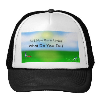 So I Mow For A Living , What Do You Do? Hats